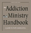 The Addiction Ministry Handbook